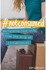 #NotConsumed: Reclaiming Your Life From the Grip of Circumstances Paperback