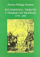 Encomienda, tributo y trabajo en Filipinas (1570-1608)