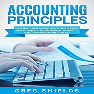 Accounting Principles     The Ultimate Guide to Basic Accounting Principles, GAAP, Accrual Accounting, Financial Statements, Double Entry Bookkeeping and More              By:                                                                                                                                 Greg Shields                               Narrated by:                                                                                                                                 Michael Reaves                      Length: 2 hrs and 15 mins     35 ratings     Overall 4.7