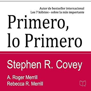Primero lo Primero: Vivir, amar, aprender, dejar un legado (First Things First Spanish Edition)                   By:                                                                                                                                 Stephen R. Covey,                                                                                        A. Roger Merrill,                                                                                        Rebecca R. Merrill                               Narrated by:                                                                                                                                 Gustavo Betances                      Length: 13 hrs and 29 mins     17 ratings     Overall 4.2