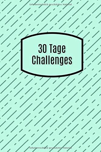 30 Tage Challenges: Ein Buch für 18 Herausforderungen zum Dranbleiben - Mehr Gesundheit, Ausgeglichenheit, Lebensfreude, Glück und Achtsamkeit