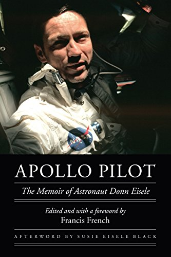 Apollo Pilot: The Memoir of Astronaut Donn Eisele (Outward Odyssey: A People's History of Spaceflight) (English Edition)