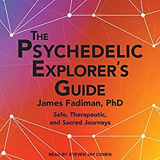 The Psychedelic Explorer's Guide     Safe, Therapeutic, and Sacred Journeys              Written by:                                                                                                                                 James Fadiman PhD                               Narrated by:                                                                                                                                 Steven Jay Cohen                      Length: 11 hrs and 38 mins     17 ratings     Overall 4.4