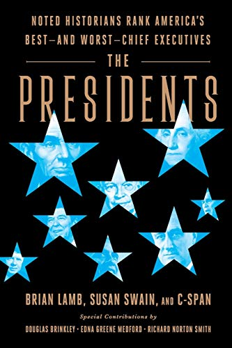 Compare Textbook Prices for The Presidents: Noted Historians Rank America's Best--and Worst--Chief Executives Reprint Edition ISBN 9781541774353 by Lamb, Brian,Swain, Susan,Brinkley, Douglas,Smith, Richard Norton