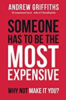 Someone Has To Be The Most Expensive, Why Not Make It You?