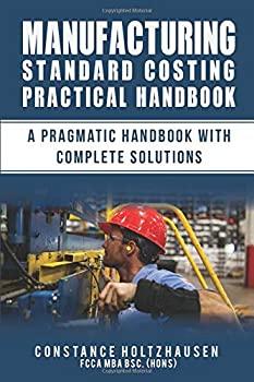 Paperback Manufacturing Standard Costing Practical Handbook : A Pragmatic Handbook with Complete Solutions Book