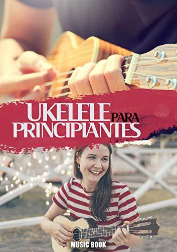 UKELELE PARA PRINCIPIANTES: Libro de ukelele con canciones clásicas para aprender a tocar fácilmente el ukelele, consejos para principiantes y disfrutar de eliminar el estrés y la ansiedad