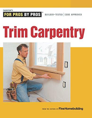 Trim Carpentry (For Pros By Pros)