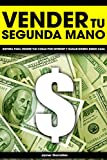 Vender tu segunda mano: Sistema para vender tus cosas por internet y ganar dinero desde casa (Ganar dinero extra con marketplaces nº 5)