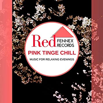 Pink Tinge Chill - Music For Relaxing Evenings