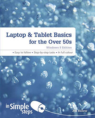 Laptop & Tablet Basics for the Over 50s Windows 8 edition In Simple Steps
