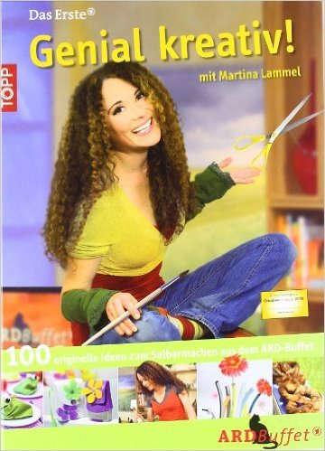 Genial kreativ! mit Martina Lammel: 100 originelle Sachen zum Selbermachen aus dem ARD-Buffet von Martina Lammel ( 16. Februar 2011 )