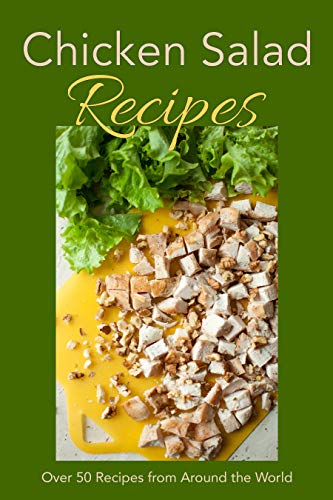Chicken Salad Recipes: Over 50 Recipes from Around the World by [JR Stevens]