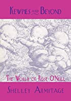Kewpies and Beyond: The World of Rose O'neill (Studies in Popular Culture)