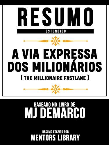 Resumo Estendido: A Via Expressa Dos Milionários (The Millionaire Fastlane): Baseado No Livro De MJ Demarco