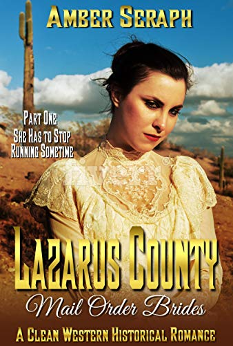 A Clean Western Historical Romance - Lazarus County Mail Order Brides Part One: She has to stop running sometime... by [Amber Seraph]