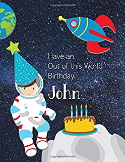 Have an Out of this World Birthday John: Personalized Draw and Write Book with Name for Boy 3 Up