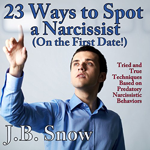 23 Ways to Spot a Narcissist on the First Date: Tried and True Techniques Based on Predatory Narcissistic Behaviors audiobook cover art