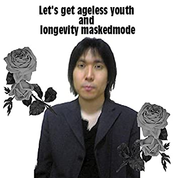 Let's get ageless youth and longevity maskedmode