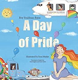 A Day of Pride: A Children's Book that Celebrates Diversity, Equality and Tolerance! by [Roy Youldous-Raiss, Yossi Madar, Alex Maghen, Yanir Dekel]