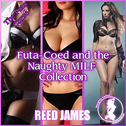 Futa-Coed and the Naughty MILF Collection audiobook cover art