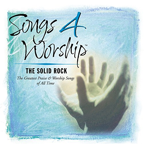 Songs 4 Worship: The Solid Rock