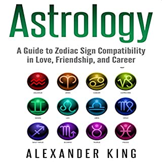 Astrology: A Guide to Zodiac Sign Compatibility in Love, Friendships, and Career audiobook cover art