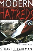 Modern Hatreds: The Symbolic Politics of Ethnic War (Cornell Studies in Security Affairs) by Stuart J. Kaufman(2001-05-31)