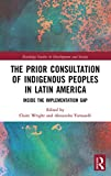 The Prior Consultation of Indigenous Peoples in Latin America: Inside the Implementation Gap