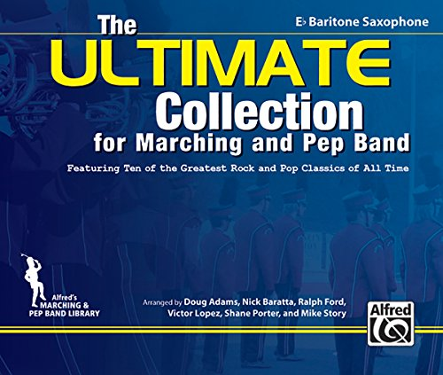 The ULTIMATE Collection for Marching and Pep Band: Featuring ten of the greatest rock and pop classics of all time (E-flat Baritone Saxophone)
