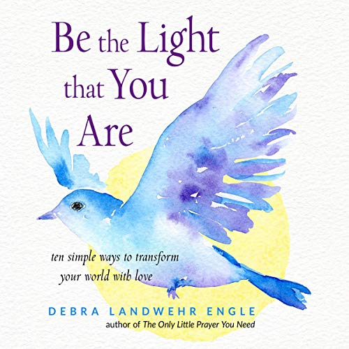 Be the Light That You Are Audiobook By Debra Landwehr Engle cover art