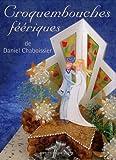 Croquembouches féériques de Daniel Chaboissier (31 août 2007) Broché - 31/08/2007