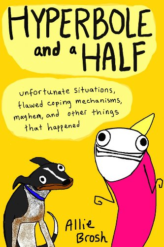 Hyperbole and a Half: Unfortunate Situations, Flawed Coping Mechanisms, Mayhem, and Other Things That Happened (English Edition)