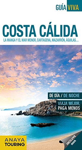 Costa Cálida. La Manga y el Mar Menor, Cartagena, Mazarrón, Águilas... (Guía Viva - España)