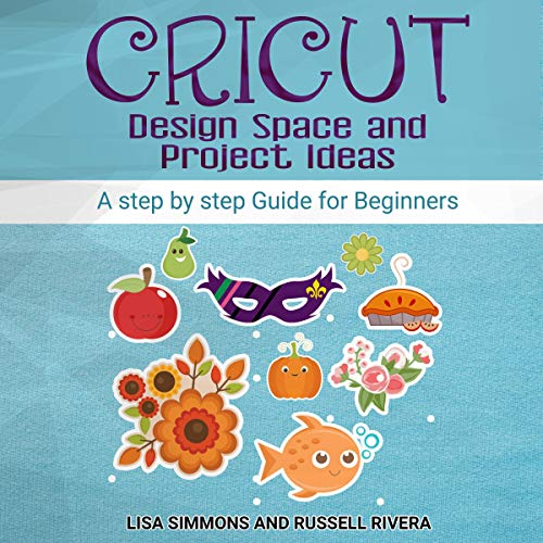 Cricut: Design Space and Project Ideas cover art