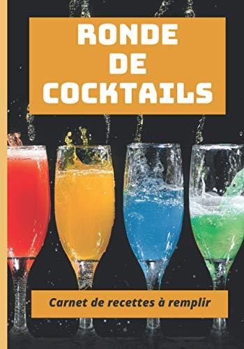 Ronde de Cocktails carnet de recettes à remplir: Vos meilleures recettes de cocktail enfin protégées | Format pratique pour poser sur le plan de travail.