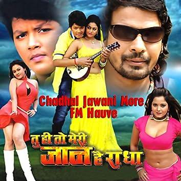 """Chadhal Jawani More FM Hauve (From """"Tu Hi To Meri Jaan Hain Radha"""")"""