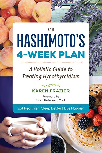 The Hashimoto\'s 4-Week Plan: A Holistic Guide to Treating Hypothyroidism