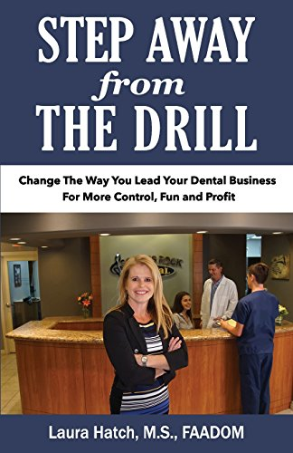 Step Away from the Drill: Your Dental Front Office Handbook to Accelerate Training and Elevate Customer Service