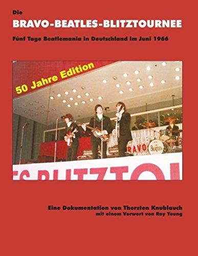 Die Bravo-Beatles-Blitztournee Fünf Tage Beatlemania in Deutschland im Juni 1966: 50 Jahre Edition