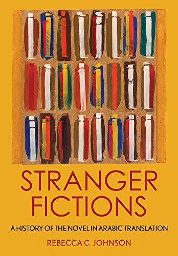 Stranger Fictions: A History of the Novel in Arabic Translation