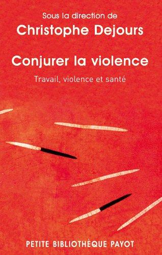 Conjurer la violence: Travail, violence et santé