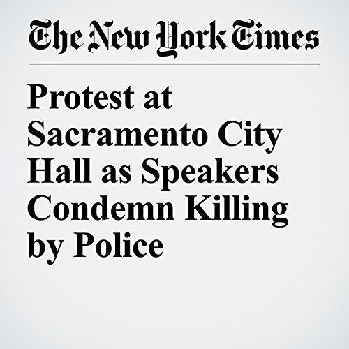 Protest at Sacramento City Hall as Speakers Condemn Killing by Police copertina