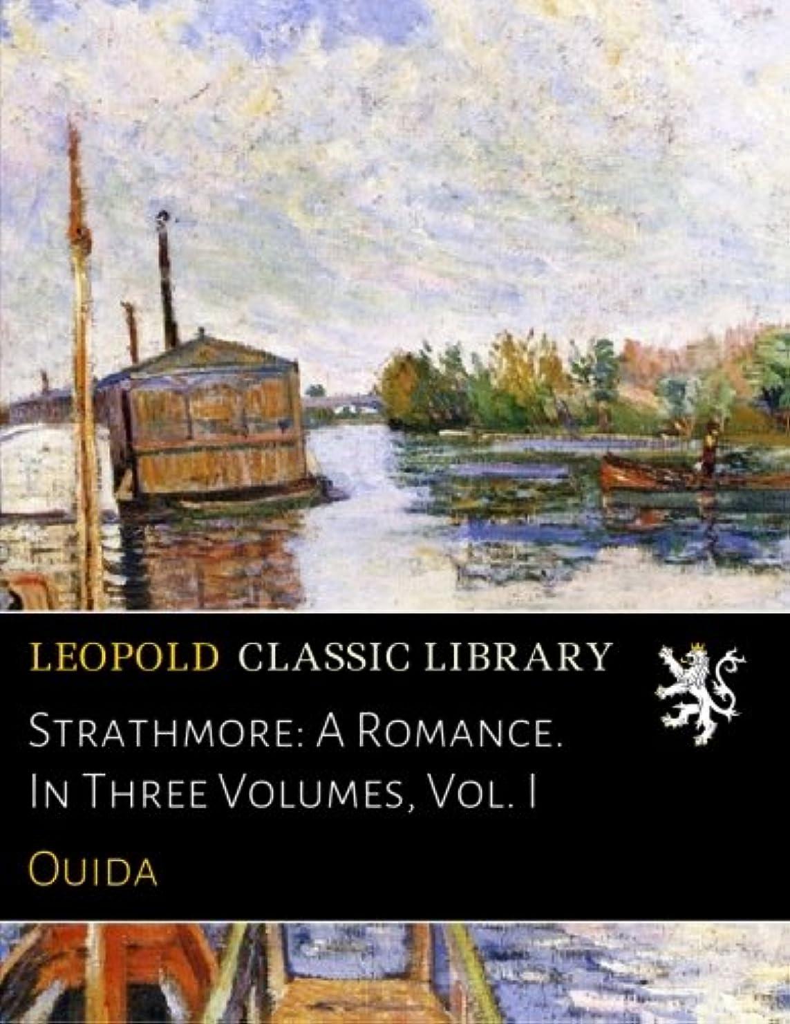 コンベンションマニアック治療Strathmore: A Romance. In Three Volumes, Vol. I
