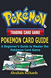 POKEMON CARD GUIDE: A Beginner's Guide to Master the Pokémon Card Game