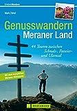 Genusswandern im Meraner Land: 44 ausgewählte Wanderungen rund um Meran, mit Tourensteckbriefen und Wanderkarten (Erlebnis Wandern)
