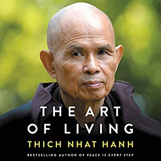 The Art of Living     Peace and Freedom in the Here and Now              By:                                                                                                                                 Thich Nhat Hanh                               Narrated by:                                                                                                                                 Edoardo Ballerini,                                                                                        Gabra Zackman                      Length: 5 hrs and 1 min     40 ratings     Overall 4.9