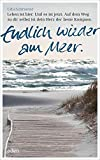Endlich wieder am Meer: Leben ist hier. Und es ist jetzt. Auf dem Weg zur dir selbst ist dein Herz der beste Kompass. - Udo Schroeter