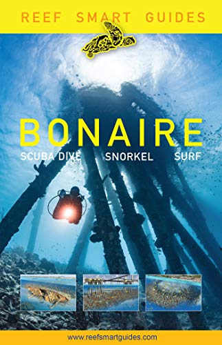 Reef Smart Guides Bonaire: Scuba Dive. Snorkel. Surf. (Best Diving Spots in The Netherlands' Bonaire)