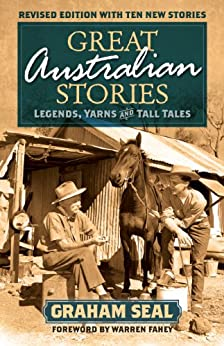 Great Australian Stories: Legends, yarns and tall tales by [Graham Seal]